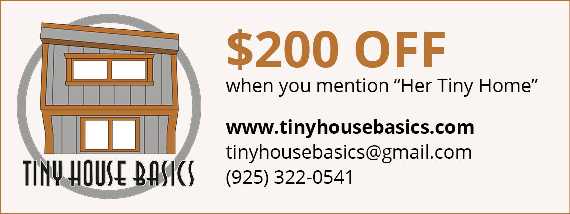 $200 off when you mention Her Tiny Home. Click to visit the Tiny House Basics website.